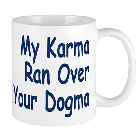 My Karma Your Dogma Mug