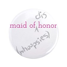 "Maid of (Dis)honor Whoopsies 3.5"" Button"