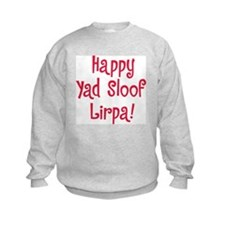 """""""Happy Yad Sloof Lirpa"""" Sweatshirt"""