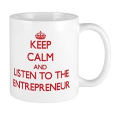 Keep Calm and Listen to the Entrepreneur Mugs
