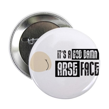 "It's a God Damn Arse Face 2.25"" Button (10 pack)"