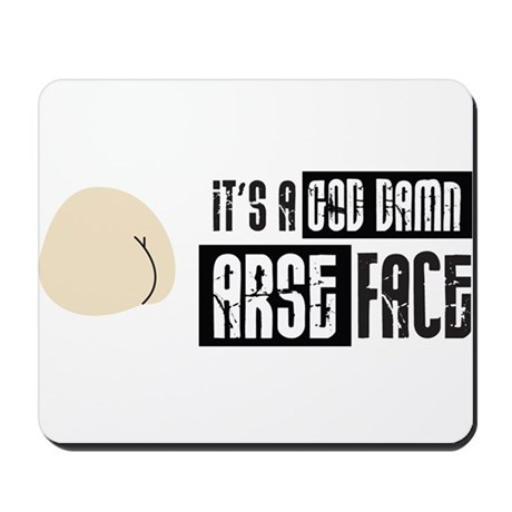 It's a God Damn Arse Face Mousepad