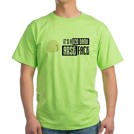 It's a God Damn Arse Face Green T-Shirt