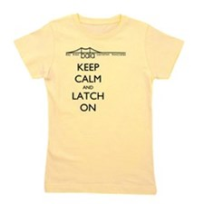 BALA bridge says Keep Calm and Latch On Girl's Tee
