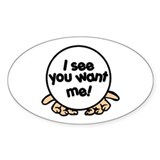 I see you want me! Oval Decal
