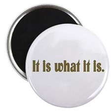 "It is what it is 2.25"" Magnet (10 pack)"