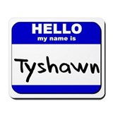 hello my name is tyshawn  Mousepad