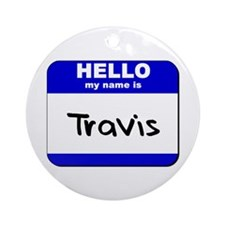 hello my name is travis  Ornament (Round)