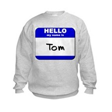 hello my name is tom Sweatshirt
