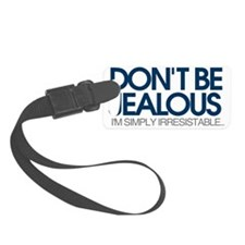 Don't be jealous! I'm simply irr Luggage Tag