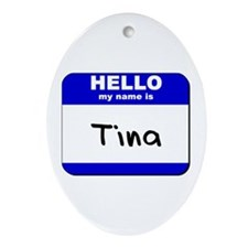 hello my name is tina  Oval Ornament