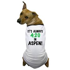 Its always 4:20 in Aspen, Colorado, t  Dog T-Shirt