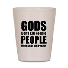 Gods Dont Kill People Shot Glass