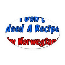 Dont Need Recipe Norwegian Oval Car Magnet