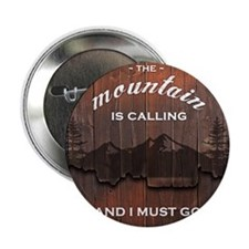 """the mountain is calling and i must go 2.25"""" Button"""