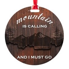 the mountain is calling and i must  Ornament