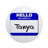 hello my name is tanya  Ornament (Round)