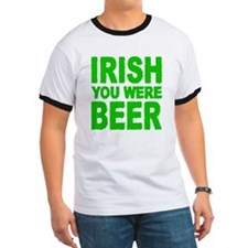IRISH YOU WERE BEER T