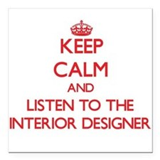 Keep Calm and Listen to the Interior Designer Squa