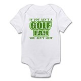 If you aint a Golf Fan you ai Infant Bodysuit