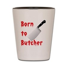 Born to Butcher Shot Glass