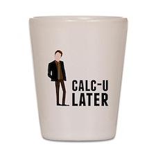 Calc-U-Later Shot Glass