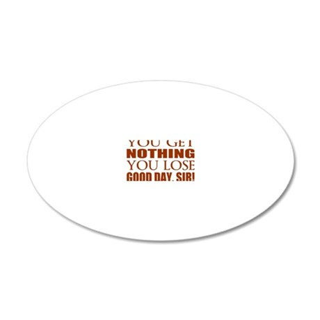 You Lose Good Day Sir 20x12 Oval Wall Decal