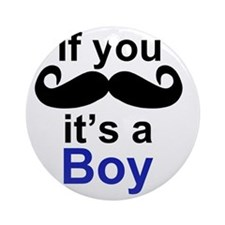 If you moustache its a boy Round Ornament