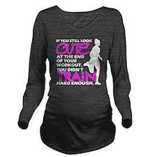 If You Still Look Cu Long Sleeve Maternity T-Shirt