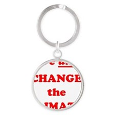 Red We did change the climate Round Keychain