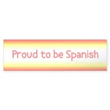 Proud to be Spanish Bumper Bumper Sticker