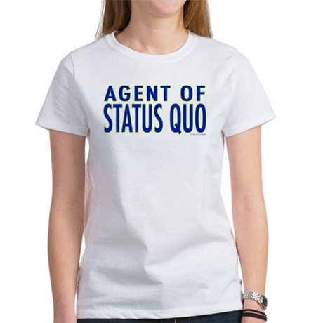 Agent of Status Quo Women's T-Shirt
