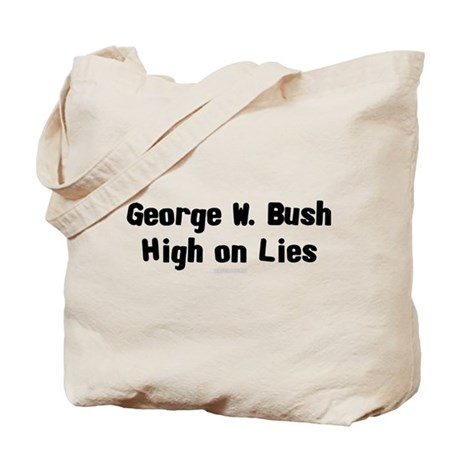 George W. Bush - High on Lies Tote Bag