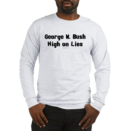 George W. Bush - High on Lies Long Sleeve T-Shirt