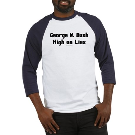 George W. Bush - High on Lies Baseball Jersey