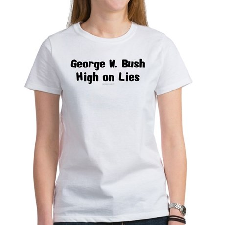 George W. Bush - High on Lies Womens T-Shirt
