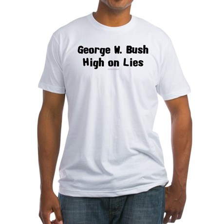 George W. Bush - High on Lies Fitted T-Shirt