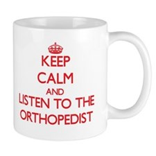 Keep Calm and Listen to the Orthopedist Mugs