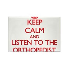 Keep Calm and Listen to the Orthopedist Magnets