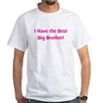 I Have the Best Big Brother - White T-Shirt