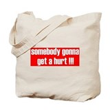 SOMEBODY GONNA GET A HURT! Tote Bag