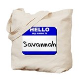 hello my name is savannah Tote Bag