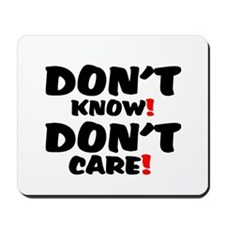 DONT KNOW! - DONT CARE! Mousepad