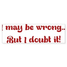 wrongDoubtIt1C Bumper Sticker