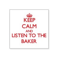 Keep Calm and Listen to the Baker Sticker