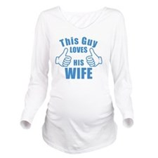 This guy LOVES HIS W Long Sleeve Maternity T-Shirt