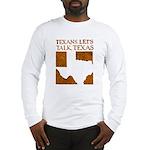 Talk Texas Long Sleeve T-Shirt