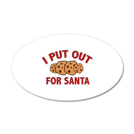 I Put Out For Santa 22x14 Oval Wall Peel