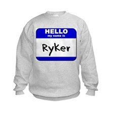 hello my name is ryker Sweatshirt