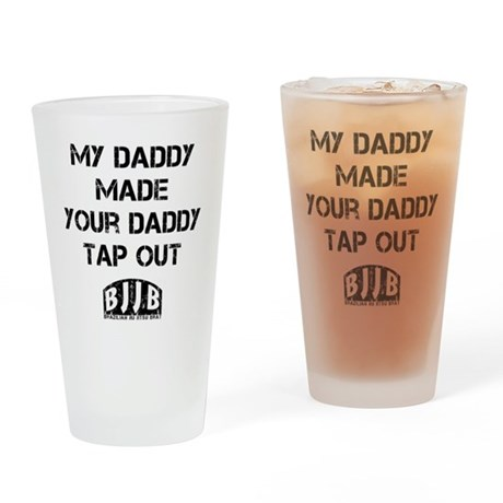 My Daddy Made Your Daddy Tap Out Drinking Glass